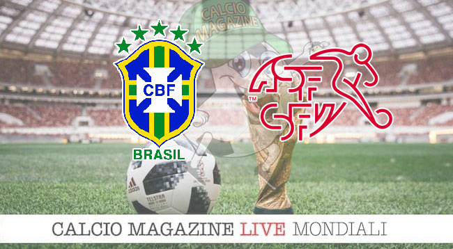 Brasile Svizzera cronaca diretta risultato in tempo reale