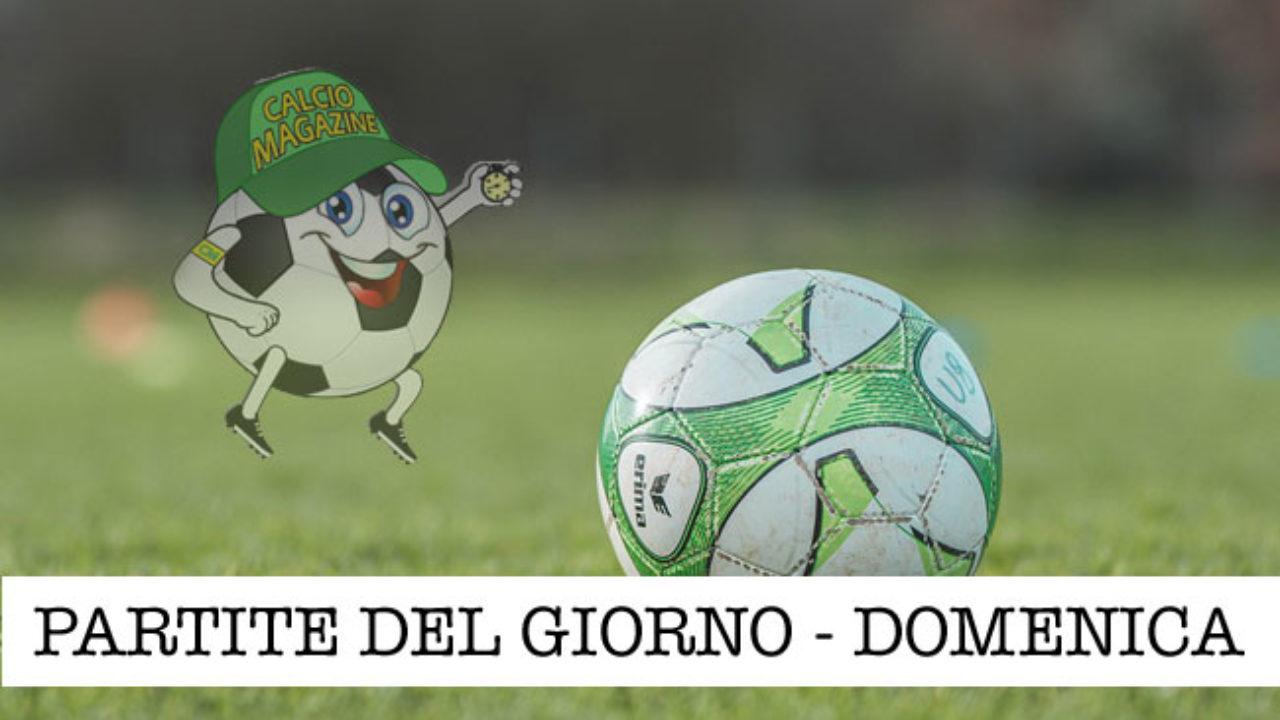 Le Partite Di Oggi Domenica 11 Ottobre 2020 Calciomagazine
