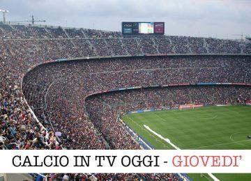 calcio in tv giovedì