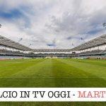 calcio in tv martedì