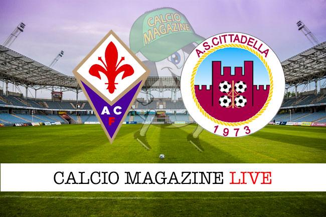 Fiorentina Cittadella cronaca diretta live risultato in tempo reale