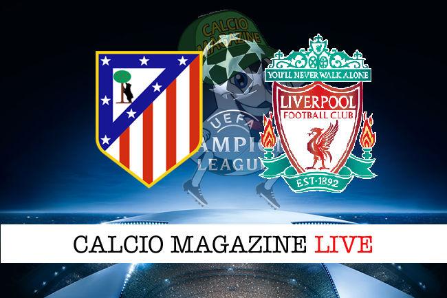 Atletico Madrid Liverpool cronaca diretta live risultato in tempo reale