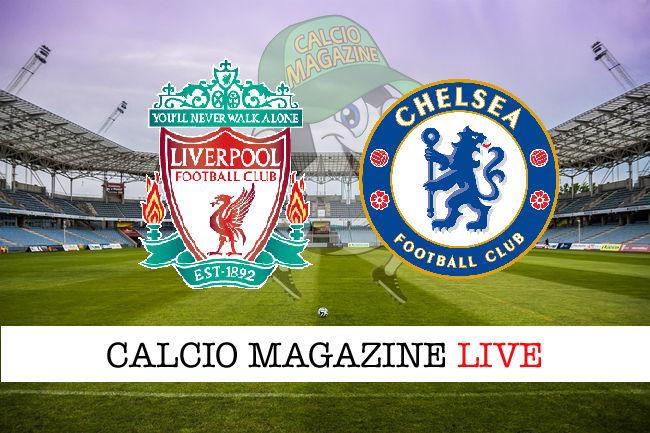Liverpool Chelsea cronaca diretta live risultati in tempo reale