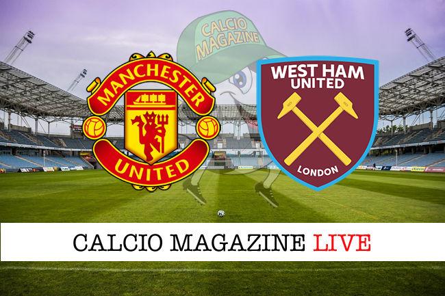 Manchester United West Ham cronaca diretta live risultati in tempo reale