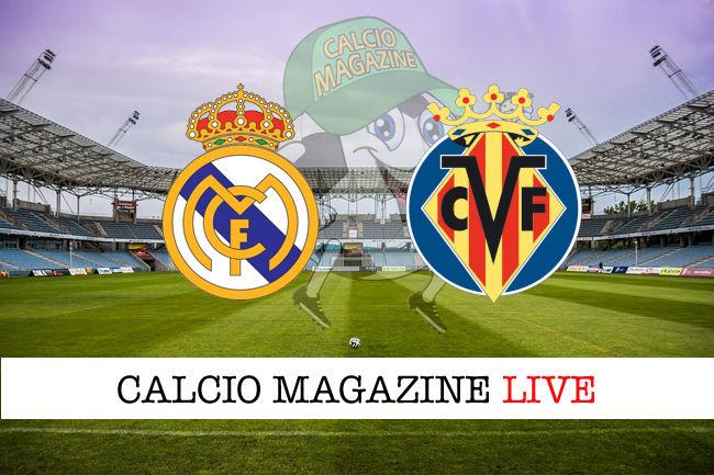 Real Madrid Villarreal cronaca diretta live risultato in tempo reale