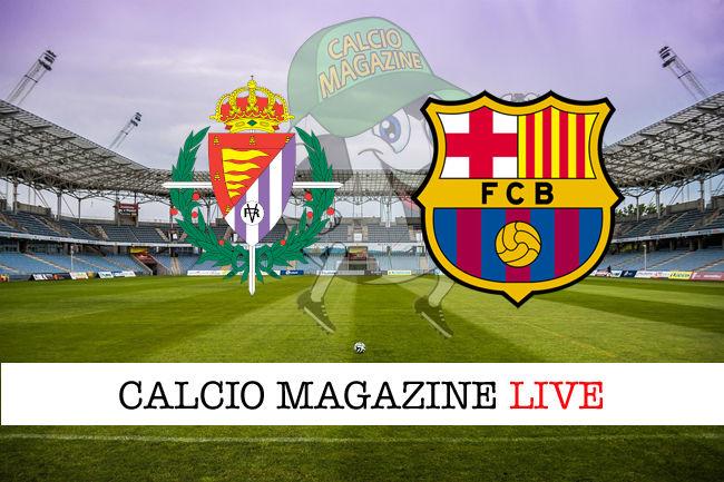 Valladolid Barcellona cronaca diretta live risultato in tempo reale