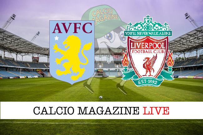 Aston Villa Liverpool cronaca diretta live risultato in tempo reale