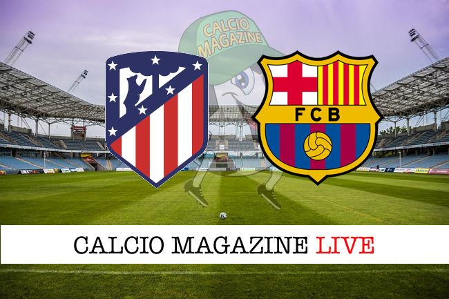 Atletico Madrid Barcellona cronaca diretta live risultato in tempo reale