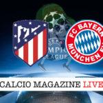 Atletico Madrid Bayern Monaco cronaca diretta live risultato in tempo reale