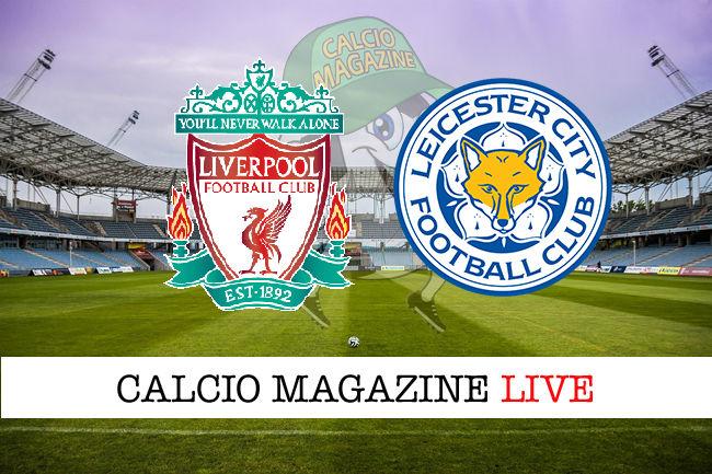 Liverpool Leicester cronaca diretta live risultato in tempo reale