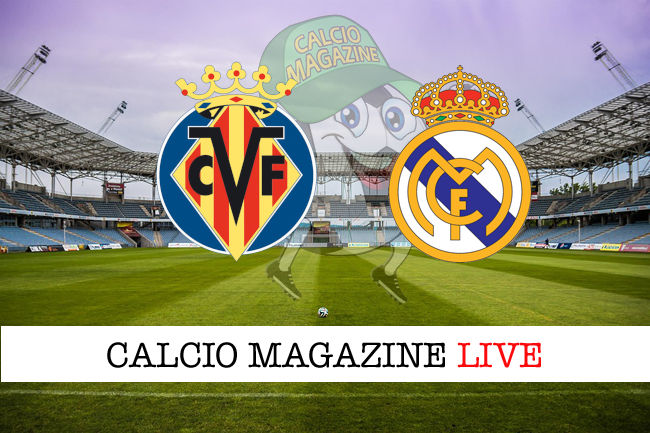 Villareal Real Madrid cronaca diretta live risultato in tempo reale