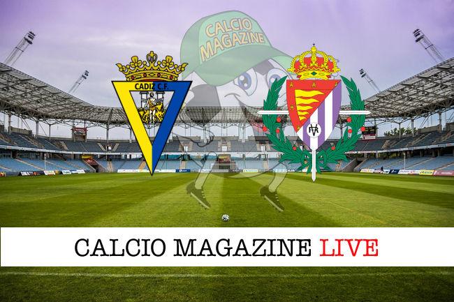 Cadice Valladolid cronaca diretta live risultato in tempo reale