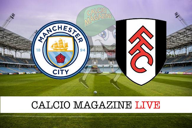 Manchester City Fulham cronaca diretta live risultato in tempo reale
