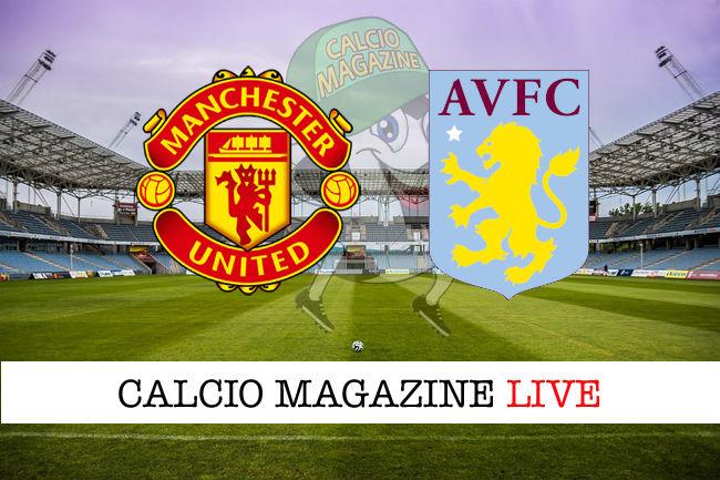 Manchester United Aston Villa cronaca diretta live risultato in tempo reale