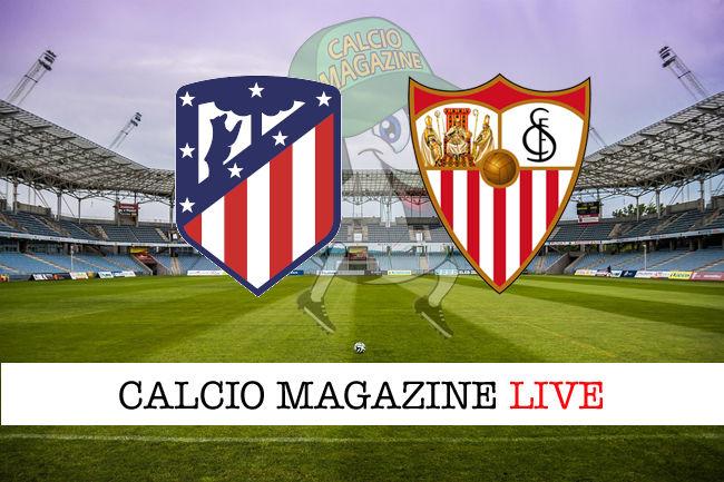 Atletico Madrid Siviglia cronaca diretta live risultato in tempo reale