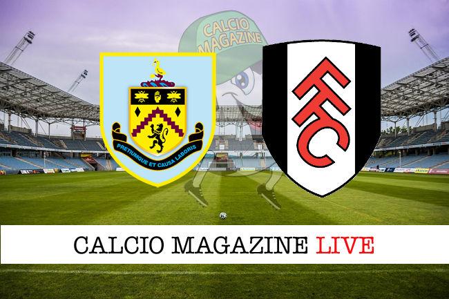 Burnley Fulham cronaca diretta live risultato in tempo reale