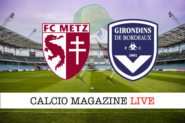 Metz Bordeaux cronaca diretta live risultato in tempo reale