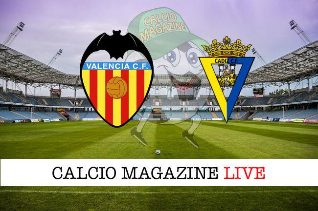 Valencia Cadice cronaca diretta live risultato in tempo reale