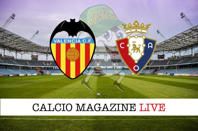Valencia Osasuna cronaca diretta live risultato in tempo reale