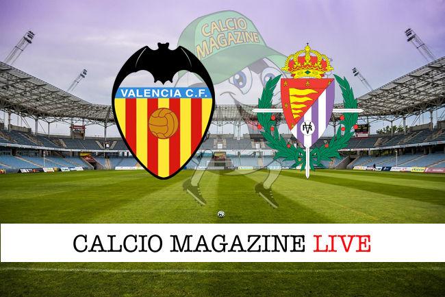 Valencia Valladolid cronaca diretta live risultato in tempo reale