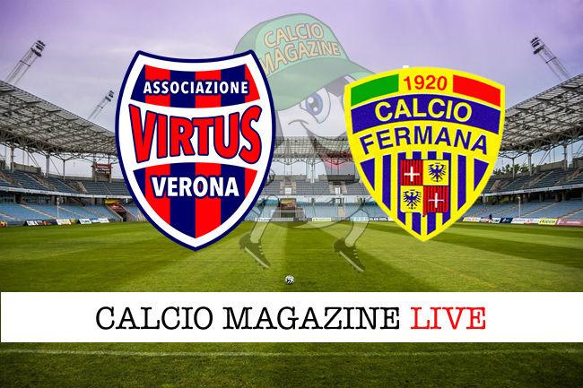 Virtus Verona Fermana cronaca diretta live risultato in tempo reale