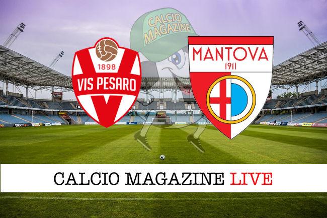 Vis Pesaro Mantova cronaca diretta live risultato in tempo reale