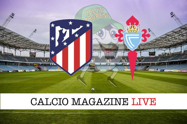 Atletico Madrid Celta Vigo cronaca diretta live risultato in tempo reale