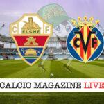Elche Villareal cronaca diretta live risultato in tempo reale