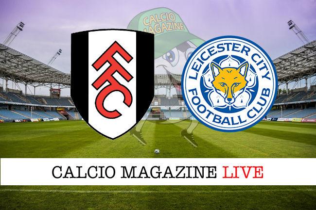 Fulham Leicester cronaca diretta live risultato in tempo reale