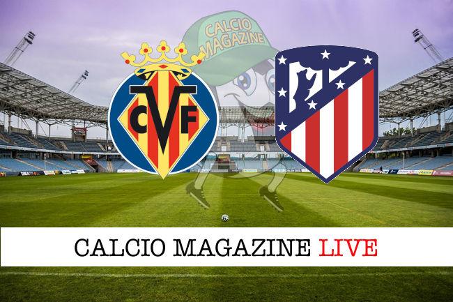 Villarreal Atletico Madrid cronaca diretta live risultato in tempo reale