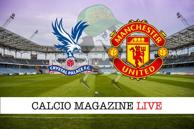 Crystal Palace Manchester United cronaca diretta risultato in tempo reale