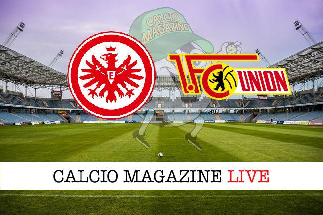 Eintracht Francoforte - Union Berlino cronaca diretta live risultato in tempo reale
