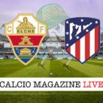 Elche - Atletico Madrid cronaca diretta live risultato in tempo reale