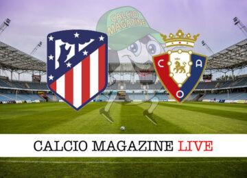 Atletico Madrid - Osasuna cronaca diretta live risultato in tempo reale