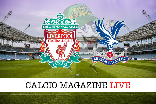 Liverpool - Crystal Palace cronaca diretta live risultato in tempo reale
