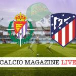 Valladolid - Atletico Madrid cronaca diretta live risultato in tempo reale