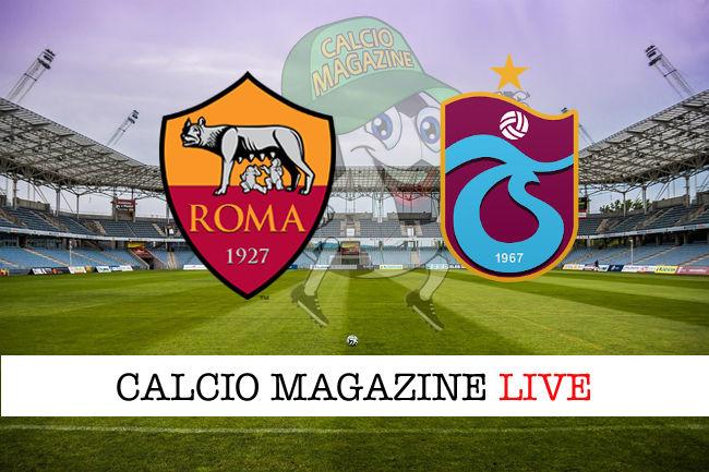 Roma Trabzonspor cronaca diretta live risultato in tempo reale